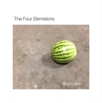okay this was stupid but I laughed 😂: The Four Elemelons  @whoere okay this was stupid but I laughed 😂