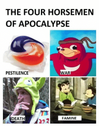 Death, Apocalypse, and War: THE FOUR HORSEMEN  OF APOCALYPSE  PESTILENCE  WAR  DEATH  FAMINE