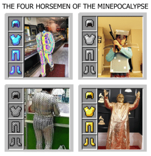 I have nightmares from this: THE FOUR HORSEMEN OF THE MINEPOCALYPSE I have nightmares from this