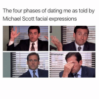 Dating, Memes, and Michael Scott: The four phases of dating me as told by  Michael Scott facial expressions  @thedryginger they go from happy to exasperated incredibly quickly. Follow @openlygayanimals