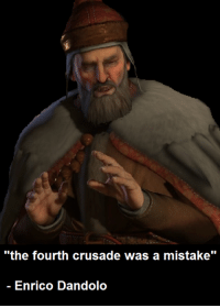 """the fourth crusade was a mistake""  Enrico Dandolo As the admin of Voluptuous Venetian Memes, I often joke a lot about the Fourth Crusade. However, I feel that today is the time to offer an apology for this tragic event. Read the comments for the full apology."