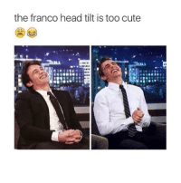 the franco head tilt is too cute Omg so cute 😍😍