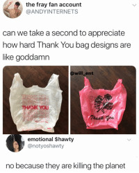 Facts, Memes, and Thank You: the fray fan account  @ANDYINTERNETS  can we take a second to appreciate  how hard Thank You bag designs are  like goddamn  will_ent  NK You  emotional $hawty  @notyoshawty  no because they are killing the planet Real facts, save the planet