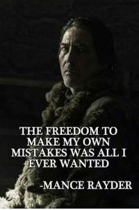~Cersei: THE FREEDOM TO  MAKE MY OWN  MISTAKES WAS ALL I  ER WANTED  MANCE RAYDER ~Cersei