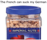 Dank, 🤖, and German: The French can suck my German  L IMPERIAL NUTS ~R.B