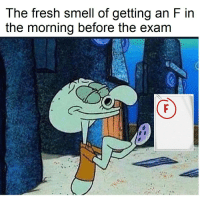 Fresh, Smell, and Morning: The fresh smell of getting an F in  the morning before the exarm