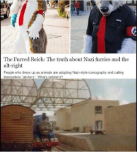 "Thats too much fam😂😂😂😂: The Furred Reich: The truth about Nazi furries and the  alt-right  People who dress up as animals are adopting Nazi-style iconography and calling  themselves ""alt-furry"". What's behind it? Thats too much fam😂😂😂😂"