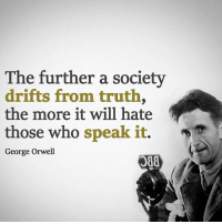 Memes, True, and George Orwell: The further a society  drifts from truth  the more it will hate  those who speak it  George Orwell  Jaa True☝️