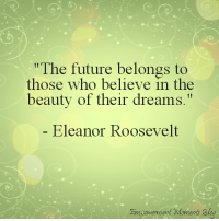 """Beautiful, Future, and Memes: """"The future belongs to  those who believe in the  beauty of their dreams.""""  Eleanor Roosevelt  Empowerment Moment Blog Yes... #thequeencode"""