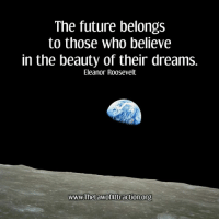 Beautiful, Future, and Memes: The future belongs  to those who believe  in the beauty of their dreams.  Eleanor ROOSevelt  www.TheLawofAttraction.org <3 The Law Of Attraction Library  .