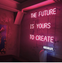 Future, Create, and Absolut: THE FUTURE  IS YOURS  TO CREATE  ABSOLUT  04