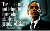 """Future, Lmao, and Memes: """"The future mus  not belong to  those who  slander the  prophet of Islam  -Barack Hussein Obama And MILLIONS voted for this pile of Kenyan garbage- LMAO you are all TRASH!"""