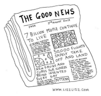 """<p>The Good News via /r/wholesomememes <a href=""""http://ift.tt/2qMyBEx"""">http://ift.tt/2qMyBEx</a></p>: THE G00D NEWS  3rdAvauST 2o 13  FREE  BILLION PEOPLE CONTINUE  TO STRANGERS ABD FULL  SAFELY TAKE  φ OFF AND LAND  NEW DRUGS AND AK  CURES FOR ILLNESS AMR LANEARLYrp  BEING IN VENTED EIS PI FEER  EVERY DAY BETNeeN  FLIGHTS SAFE TAKE  THE WORLD NEARLY  FLY EvERY DAY AND  EVERY DAY  AS TME CONTINUES  SOENTSTS ARERKN  THIS MEANS MILLION  MADE A  NNUALLY  WWW. LIZ2 LIZZ. COM <p>The Good News via /r/wholesomememes <a href=""""http://ift.tt/2qMyBEx"""">http://ift.tt/2qMyBEx</a></p>"""