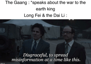 Another One, Earth, and Time: The Gaang *speaks about the war to the  earth king  Long Fei & the Dai Li  Disgraceful, to pread  misinformation at a time like this.  imgflip.com another one of mine with the Chernobyl template