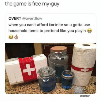 $0: the game is free my guy  OVERT @overtflow  when you can't afford fortnite so u gotta use  household items to pretend like you playin  曾d  @harder $0