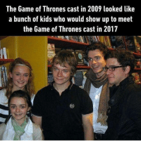 Game of Thrones, Memes, and The Game: The Game of Thrones cast in 2009 looked like  a bunch of kids who would show up to meet  the Game of Thrones cast in 2017 https://t.co/9lJrFh1ero