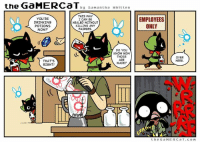 Memes, 🤖, and Samantha: the GaMERCaT  by Samantha Hnit ten  THIS WAY  YOU'RE  I CAN BE  DRINKING  HEALED WITHOUT  POTIONS  KILLING ANY  FAIRIES  NOW?  DO YOU  KNOW HOW  THOSE  ARE  THAT'S  MADE?  RIGHT!  EMPLOYEES  ONLY  OVER  HERE  the G a MERC a T. COM So who's playing the new Zelda? Have you made any fairy puree potions?