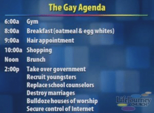 wolfstar-thunderfrost:  the-uncensored-she:  bernardclairvaux:  FUCK WHO LEAKED THIS TO THE PRESS  Can't take over the government and recruit young people without brunch!  What I'm wondering is where would one just get a bulldozer? : The Gay Agenda  6:00a Gym  8:00a Breakfast (oatmeal & egg whites)  9:00a Hair appointment  10:00a Shopping  Noon Brunch  2:00p Take over government  Recruit youngsters  Replaceschool counselo  Destroy marriages  Bulldoze ho  Secure control of Internet  uses of worship  tite ourney  HURCH wolfstar-thunderfrost:  the-uncensored-she:  bernardclairvaux:  FUCK WHO LEAKED THIS TO THE PRESS  Can't take over the government and recruit young people without brunch!  What I'm wondering is where would one just get a bulldozer?