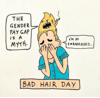 Bad hair day: THE  GENDER  PAY GAP  lS A  iM SO  EMBARRASSED  BAD HAIR DAY Bad hair day