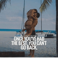 Memes, Best, and Back: The Gentlemens uleboo  ONCE YOUVE HAD  THE BEST YOUCANT  GO BACK I'm sure we can all agree with this! TAG YOUR PARTNER & LIKE IF YOU AGREE!