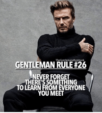 Memes, 🤖, and Gentleman: The GentlemensRulebook  GENTLEMAN RULE H26  NEVER FORGET  THERE'S SOMETHING  TO LEARN FROM EVERYONE  YOU MEET Through their words, actions, or inactions. LIKE & TAG 3 GENTLEMEN!