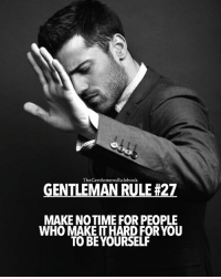 Memes, 🤖, and Gentleman: The GentlemensRulebook  GENTLEMANRULE #27  MAKE NOTIME FOR PEOPLE  WHO MAKEITHARD FOR YOU  TO BE YOURSELF Go that way 👉🏽 LIKE IF YOU AGREE & TAG A GENTLEMAN!