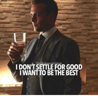 The GentlemensRulebook  GooD  FOR IDONTSETTLE I WANTTO BE THE BEST Forget mediocre, I don't do that. I believe if you want to be something in life you should strive to be the best at it. LIKE IF YOU AGREE & TAG SOMEONE!