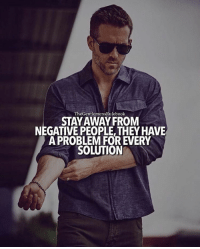 The GentlemensRulebook  STAY AWAY FROM  NEGATIVE PEOPLE, THEY HAVE  APROBLEMFOR EVERY  SOLUTION Remember some people don't want to be helped. No room for negative people here. LIKE IF YOU AGREE & TAG SOMEONE! Via @thegentlemensrulebook