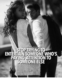 Just stop. It might be painful for some but if you don't, it'll be more painful down the road. You're wasting your time. LIKE & TAG SOMEONE WHO NEEDS THIS!: The GentlemensRulebopk  STOP TRYINGTO  ENTERTAIN SOMEONE WHO'S  PAYING ATTENTIONTO  OMEONE ELSE Just stop. It might be painful for some but if you don't, it'll be more painful down the road. You're wasting your time. LIKE & TAG SOMEONE WHO NEEDS THIS!