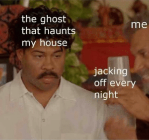 Invest before the ghost wakes up! via /r/MemeEconomy https://ift.tt/2NsAyS9: the ghost  that haunts  my house  me  jacking  off every  night Invest before the ghost wakes up! via /r/MemeEconomy https://ift.tt/2NsAyS9