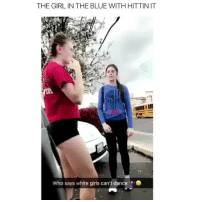 Girls, Memes, and Blue: THE GIRL IN THE BLUE WITH HITTIN IT  who says white girls can't dance Follow my backup page @anthems ASAP 👏🏽🚨😈 Hurry!!!!! ‼️ @anthems (Follow) 🔥 @anthems (Follow) 🤑 @anthems (Follow) 👏🏽