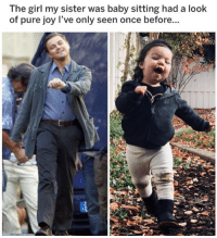 Memes, Girl, and Baby: The girl my sister was baby sitting had a look  of pure joy l've only seen once before... 😂Legendary