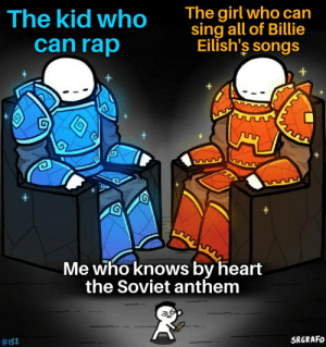 Союз нерушимый республик свободных…: The girl who can  sing all of Billie  Eilish's songs  The kid who  can rap  Me who knows by heart  the Soviet anthem  SRGRAFO  Союз нерушимый республик свободных…
