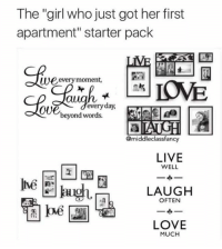 """Dank, Love, and Girl: The """"girl who just got her first  apartment"""" starter pack  SB  we  every moment,  oUedeveryday,  beyond words.  @middleclassfancy  LIVE  WELL  Inve  LAUGH  LOVE  MUCH"""
