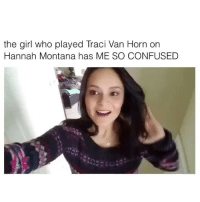Tracie: the girl who played Traci Van Horn on  Hannah Montana has ME SO CONFUSED