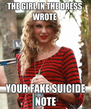 the girl in the dress wrote your fake suicide note - Creepy Taylor ...: THE GIRLIN THE DRESS  WROTE  YOUR FAKESUICIDE  NOTE the girl in the dress wrote your fake suicide note - Creepy Taylor ...