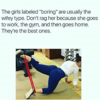 "Girls, Gym, and Work: The girls labeled ""boring"" are usually the  wifey type. Don't rag her because she goes  to work, the gym, and then goes home.  They're the best ones. 😍😍 @aestheticelite"