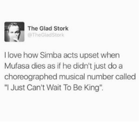"""Dank, Love, and Music: The Glad Stork  @The Glad Stork  I love how Simba acts upset when  Mufasa dies as if he didn't just do a  choreographed musical number called  """"I Just Can't Wait To Be King'. #miciadw"""