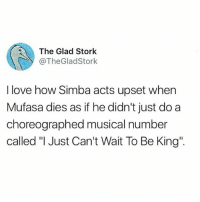 """Funny, Love, and Mufasa: The Glad Stork  @TheGladStork  I love how Simba acts upset when  Mufasa dies as if he didn't just do a  choreographed musical number  called """"l Just Can't Wait To Be King"""" Honestly an incredible call"""