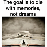 thumb the goal is to with memories not dreams thegoodquote