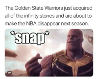 NBA champs😂 nba nbamemes warriors (Via ‪AndreasHale‬-Twitter): The Golden State Warriors just acquired  all of the infinity stones and are about to  make the NBA disappear next season.  snap  GIF NBA champs😂 nba nbamemes warriors (Via ‪AndreasHale‬-Twitter)