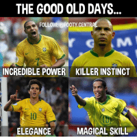 Memes, Instinctive, and 🤖: THE GOOD OLD DAYS  FOLLOW: @FOOTY CENTR  CBE  INCREDIBLE POWER KILLER INSTINCT  MAGICAL SKILL  ELEGANCE The Good Old Days... 🙌😍 🔻Follow: @footy.central 🔥