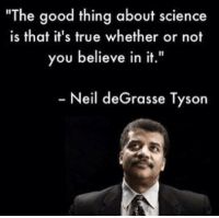 "Memes, Neil deGrasse Tyson, and 🤖: ""The good thing about science  is that it's true whether or not  you believe in it.""  Neil deGrasse Tyson Atheistgirl"