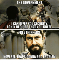 Memes, Government, and 🤖: THE GOVERNMENT  I CAN OFFER YOU SECURITY  IONLY REQUIRE THAT YOU KNEEL  FRE THINKERS  TURNING  POINT USA  NOW SEE, THAT'S GONNA BEA PROBLEM That's Gonna Be A Problem...