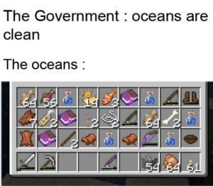 Minecraft good: The Government oceans are  clean  The oceans  54 64 61 Minecraft good
