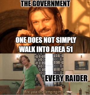 classic meets modern: THE GOVERNMENT  ONE DOES NOT SIMPLY  WALK INTO AREA51  1  3  EVERY RAIDER  Are you challenging me? classic meets modern