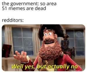 Memes, Tumblr, and Blog: the government: so area  51 memes are dead  redditors:  Well yes, but actually awesomesthesia:  Yes