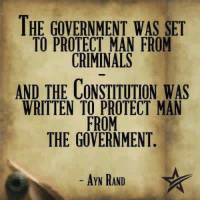 Thanks to the Libertarian Party of Indiana for this post! To get involved locally, go to lp.org/states!: THE GOVERNMENT WAS SET  TO PROTECT MAN FROM  CRIMINALS  AND THE CONSTITUTION WAS  WRITTEN TO PROTECT MAN  FROM  THE GOVERNMENT  AYN RAND Thanks to the Libertarian Party of Indiana for this post! To get involved locally, go to lp.org/states!