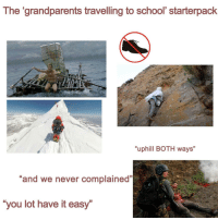 "School, Never, and Easy: The 'grandparents travelling to school' starterpack  ""uphill BOTH ways""  3  ""and we never complained""  G6  you lot have it easy Echale ganas, mijo/a"