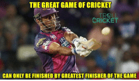 Memes, Troll, and Cricket: THE GREAT GAME OF CRICKET  TROLL  CRICKET  CAN ONLY BE FINISHED BY GREATEST FINISHEROF THEGAME Vintage Dhoni :D  <aVAn>